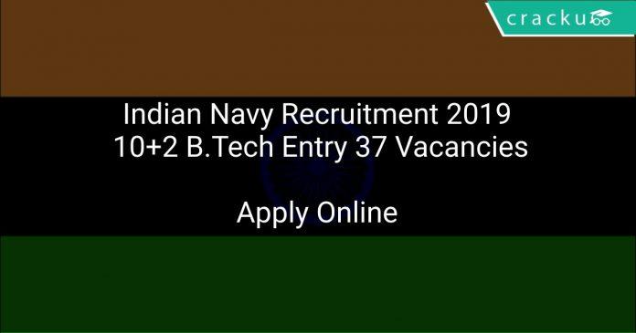 Indian Navy Recruitment 2019 10+2 B.Tech Entry 37 Vacancies