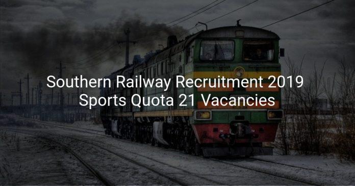 Southern Railway Recruitment 2019 Sports Quota 21 Vacancies