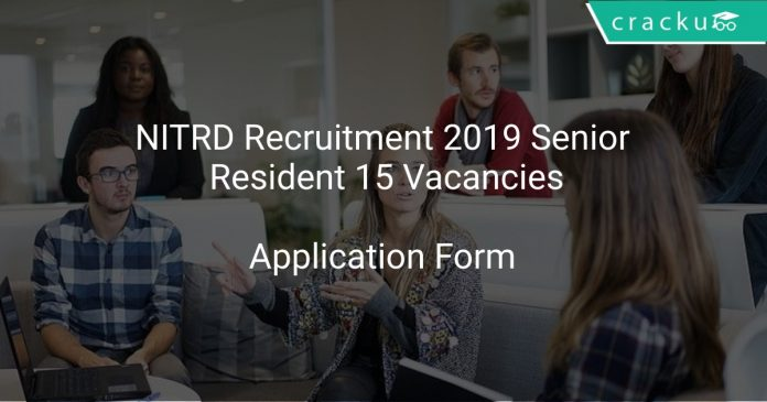 NITRD Recruitment 2019 Senior Resident 15 Vacancies