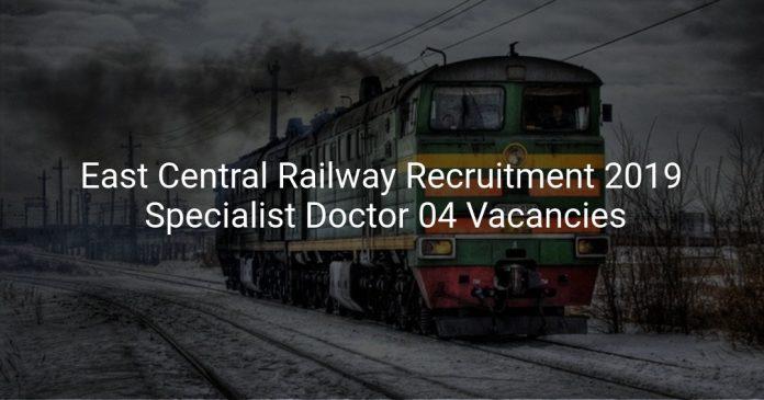 East Central Railway Recruitment 2019 Specialist Doctor 04 Vacancies
