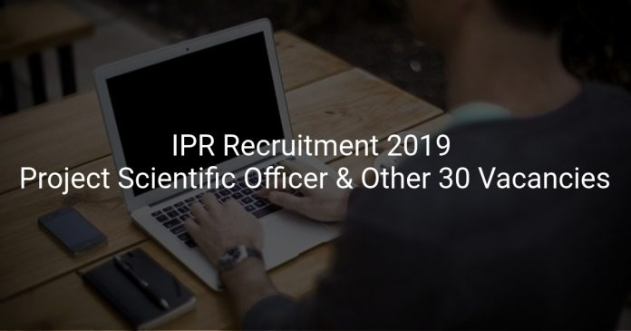 IPR Recruitment 2019 Project Scientific Officer & Other 30 Vacancies