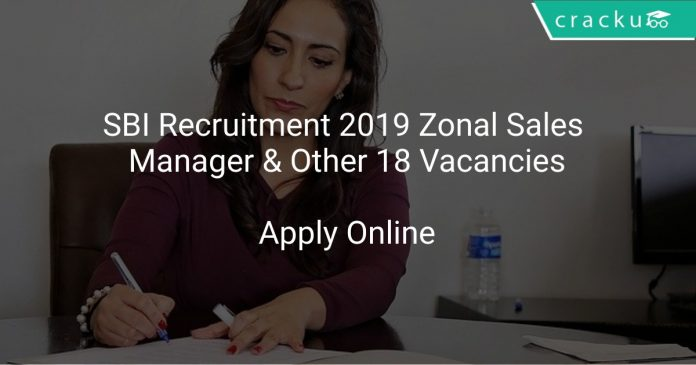 SBI Recruitment 2019 Zonal Sales Manager & Other 18 Vacancies