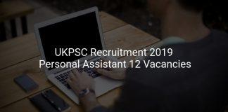 UKPSC Recruitment 2019 Personal Assistant 12 Vacancies