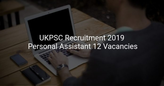 UKPSC Recruitment 2019 Personal Assistant 12 Vacancies