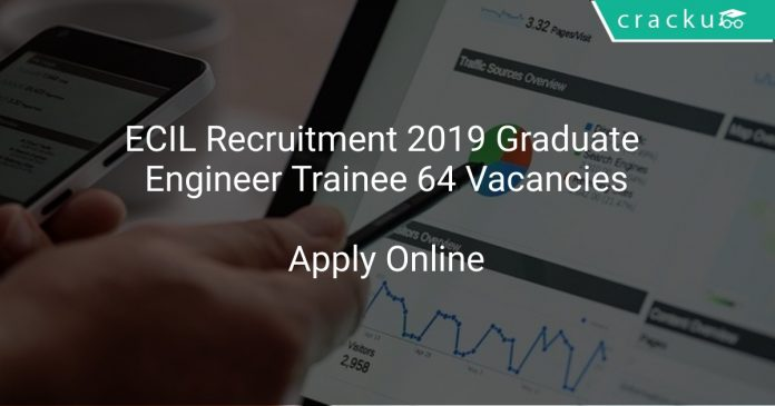 ECIL Recruitment 2019 Graduate Engineer Trainee 64 Vacancies