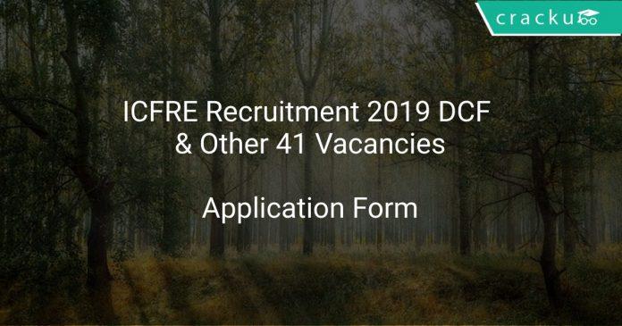 ICFRE Recruitment 2019 DCF & Other 41 Vacancies