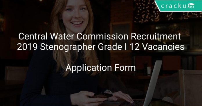 Central Water Commission Recruitment 2019 Stenographer Grade I 12 Vacancies