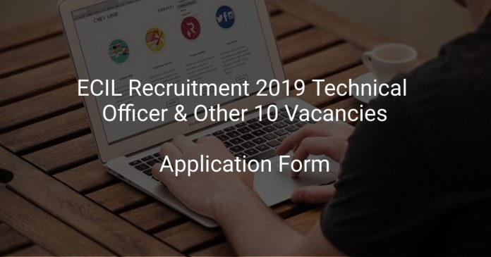 ECIL Recruitment 2019 Technical Officer & Other 10 Vacancies