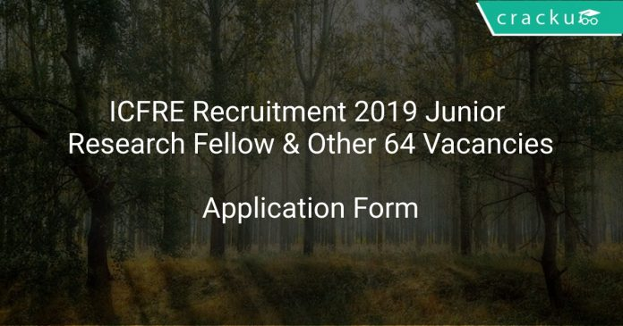 ICFRE Recruitment 2019 Junior Research Fellow & Other 64 Vacancies