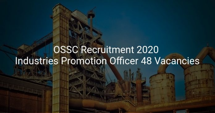 OSSC Recruitment 2020 Industries Promotion Officer 48 Vacancies