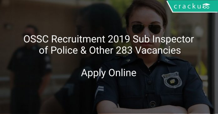 OSSC Recruitment 2019 Sub Inspector of Police & Other 283 Vacancies