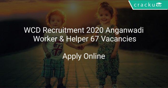 WCD Recruitment 2020 Anganwadi Worker & Helper 67 Vacancies