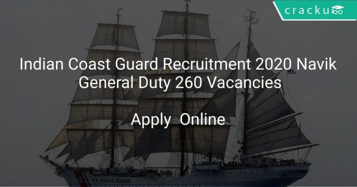 Indian Coast Guard Recruitment 2020 Navik General Duty 260 Vacancies