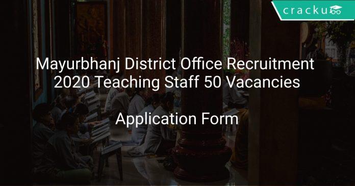 Mayurbhanj District Office Recruitment 2020 Teaching Staff 50 Vacancies