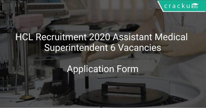 HCL Recruitment 2020 Assistant Medical Superintendent 6 Vacancies