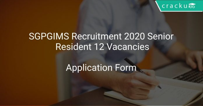 SGPGIMS Recruitment 2020 Senior Resident 12 Vacancies