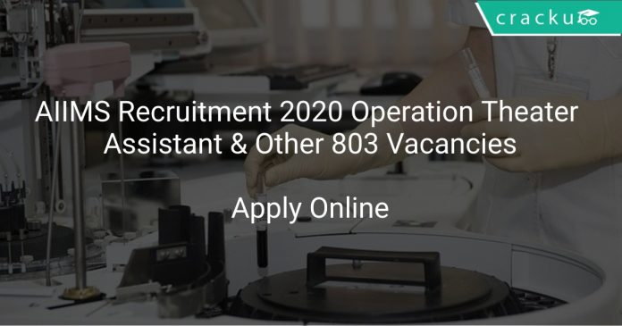 AIIMS Recruitment 2020 Operation Theater Assistant & Other 803 Vacancies