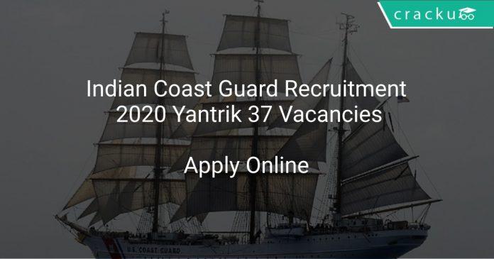Indian Coast Guard Recruitment 2020 Yantrik 37 Vacancies