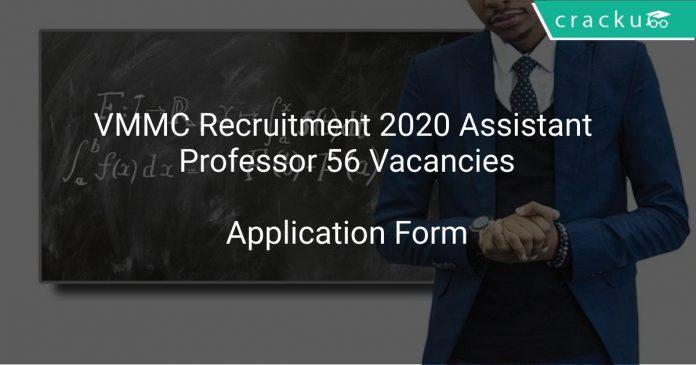 VMMC Recruitment 2020 Assistant Professor 56 Vacancies