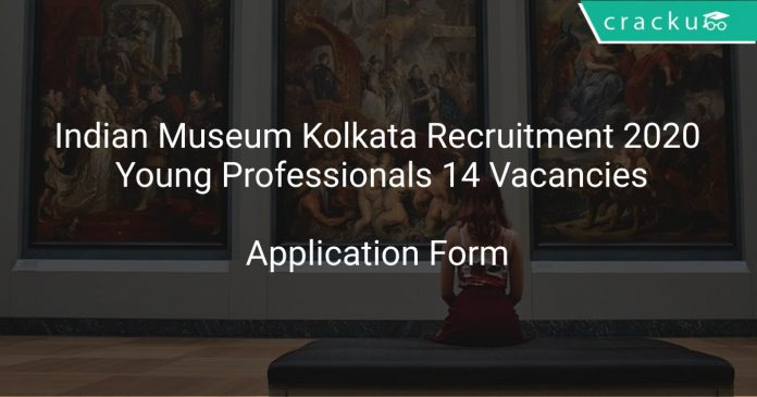 Indian Museum Kolkata Recruitment 2020 Young Professionals 14 Vacancies