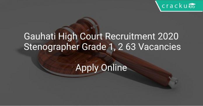 Gauhati High Court Recruitment 2020 Stenographer Grade 1, 2 63 Vacancies