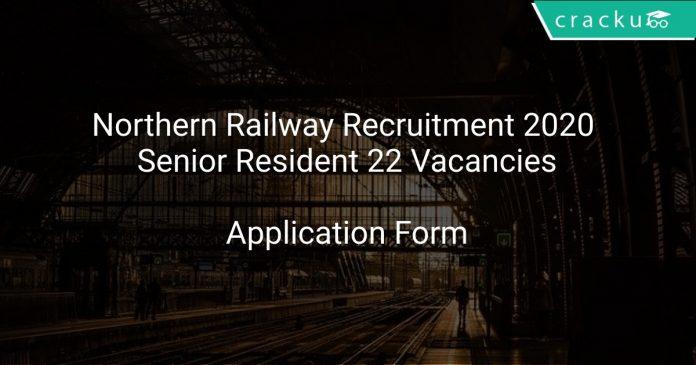 Northern Railway Recruitment 2020 Senior Resident 22 Vacancies