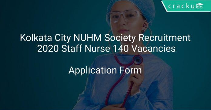 Kolkata City NUHM Society Recruitment 2020 Staff Nurse 140 Vacancies
