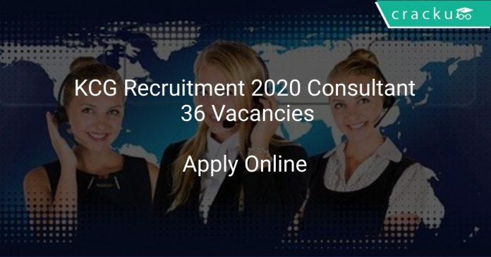 KCG Recruitment 2020 Consultant 36 Vacancies