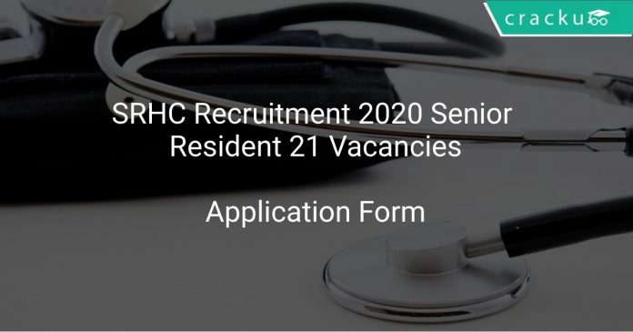 SRHC Recruitment 2020 Senior Resident 21 Vacancies