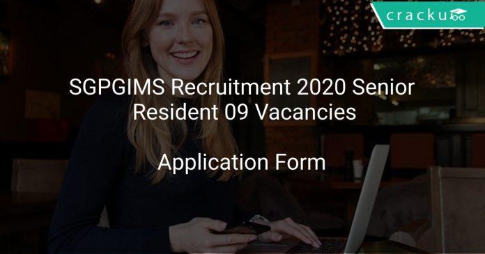 SGPGIMS Recruitment 2020 Senior Resident 09 Vacancies