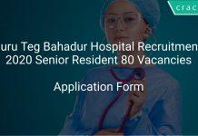 Guru Teg Bahadur Hospital Recruitment 2020 Senior Resident 80 Vacancies