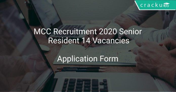 MCC Recruitment 2020 Senior Resident 14 Vacancies