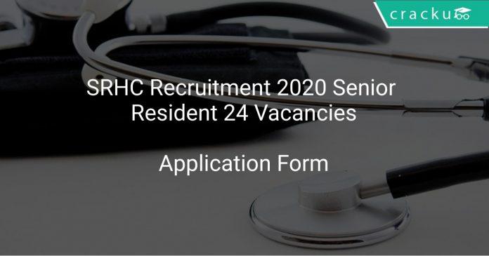 SRHC Recruitment 2020 Senior Resident 24 Vacancies