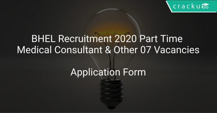 BHEL Recruitment 2020 Part Time Medical Consultant & Other 07 Vacancies