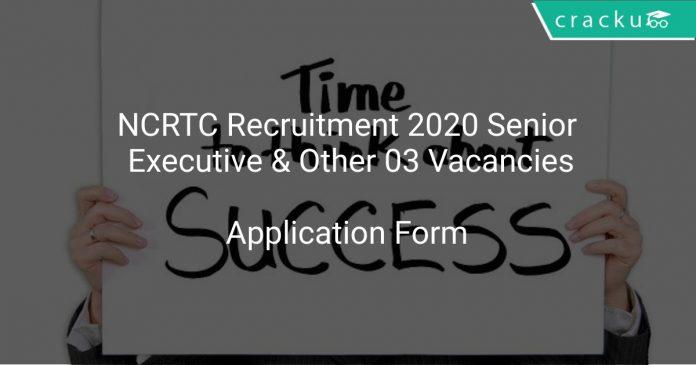 NCRTC Recruitment 2020 Senior Executive & Other 03 Vacancies