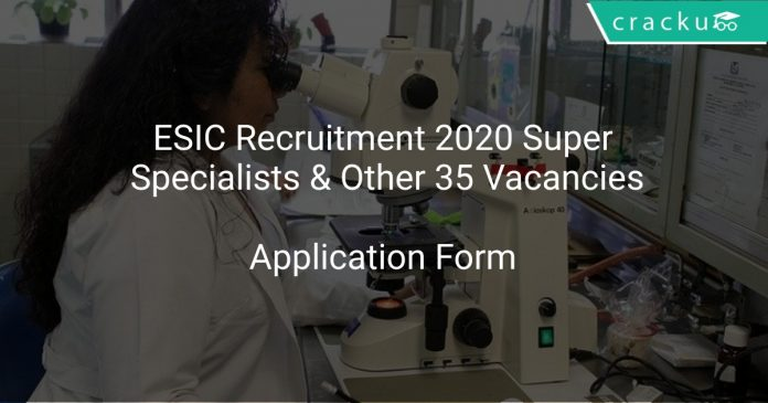 ESIC Recruitment 2020 Super Specialists & Other 35 Vacancies