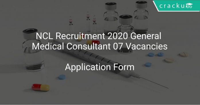 NCL Recruitment 2020 General Medical Consultant 07 Vacancies