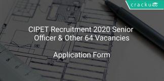 CIPET Recruitment 2020 Senior Officer & Other 64 Vacancies