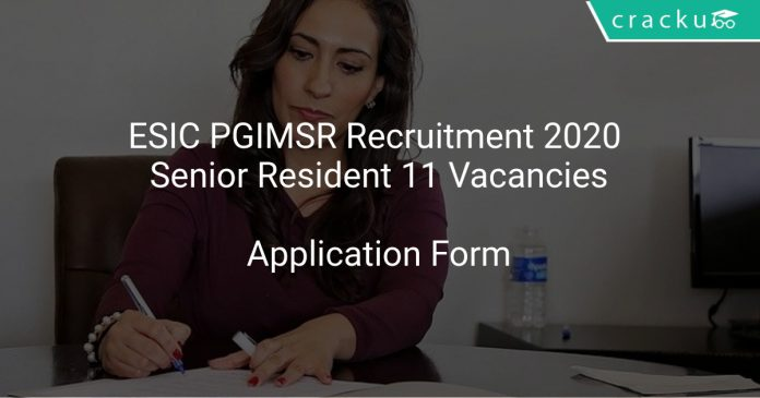 ESIC PGIMSR Recruitment 2020 Senior Resident 11 Vacancies