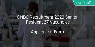 CNBC Recruitment 2020 Senior Resident 27 Vacancies