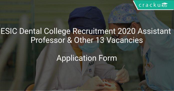 ESIC Dental College Recruitment 2020 Assistant Professor & Other 13 Vacancies