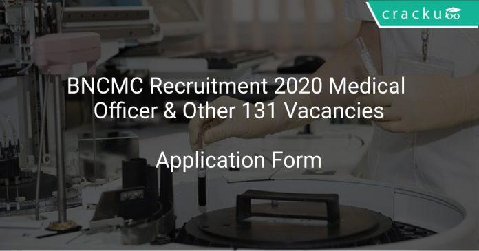 BNCMC Recruitment 2020 Medical Officer & Other 131 Vacancies