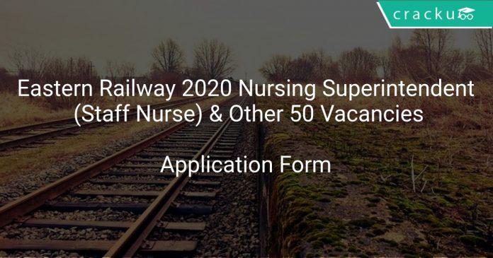 Eastern Railway Recruitment 2020 Nursing Superintendent (Staff Nurse) & Other 50 Vacancies