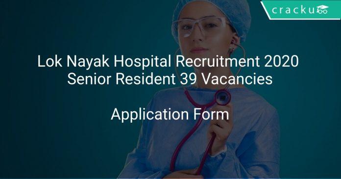 Lok Nayak Hospital Recruitment 2020 Senior Resident 39 Vacancies