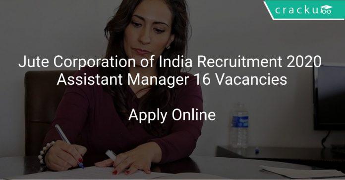 Jute Corporation of India Recruitment 2020 Assistant Manager 16 Vacancies