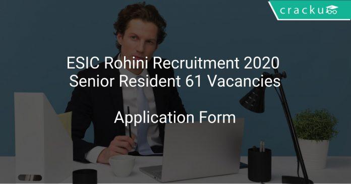 ESIC Rohini Recruitment 2020 Senior Resident 61 Vacancies