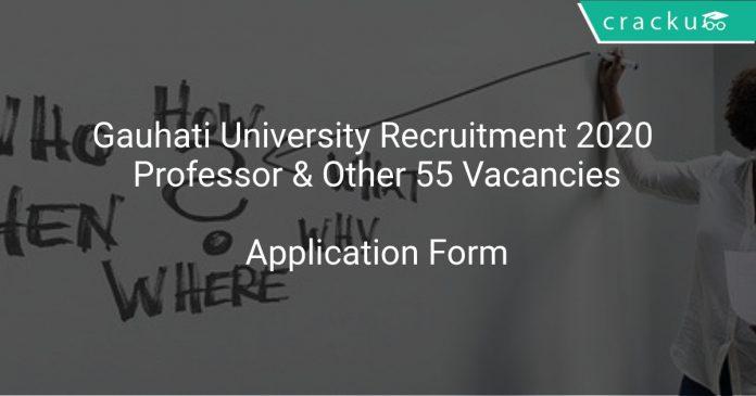 Gauhati University Recruitment 2020 Professor & Other 55 Vacancies
