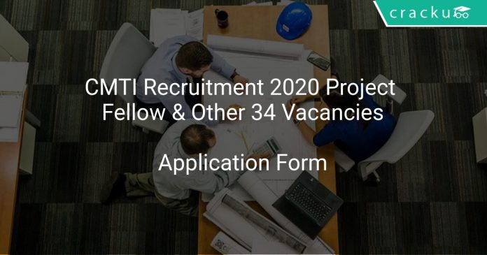 CMTI Recruitment 2020 Project Fellow & Other 34 Vacancies