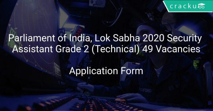 Parliament of India, Lok Sabha Recruitment 2020 Security Assistant Grade 2 (Technical) 49 Vacancies