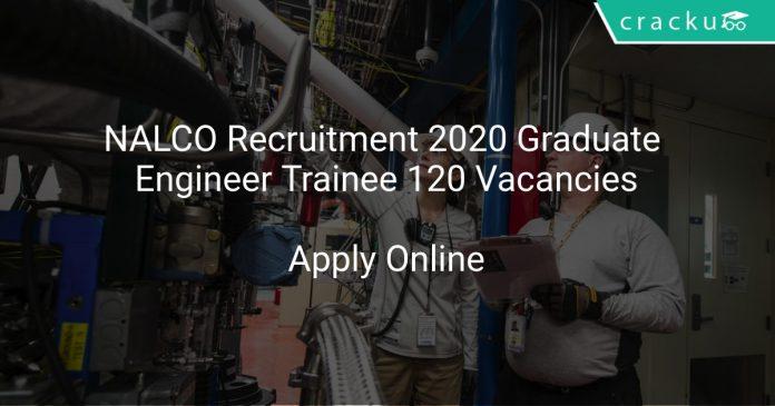 NALCO Recruitment 2020 Graduate Engineer Trainee 120 Vacancies